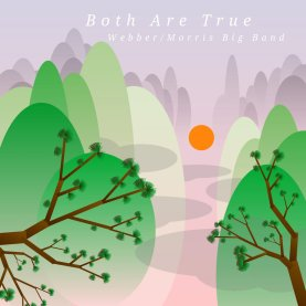 Both Are True by Webber/Morris Big Band (Greenleaf Music). Artwork by Brian Henkel.